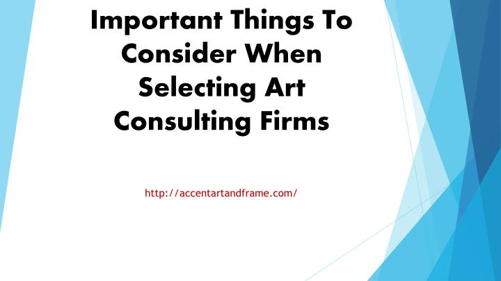 Important things to consider when selecting art consulting firms