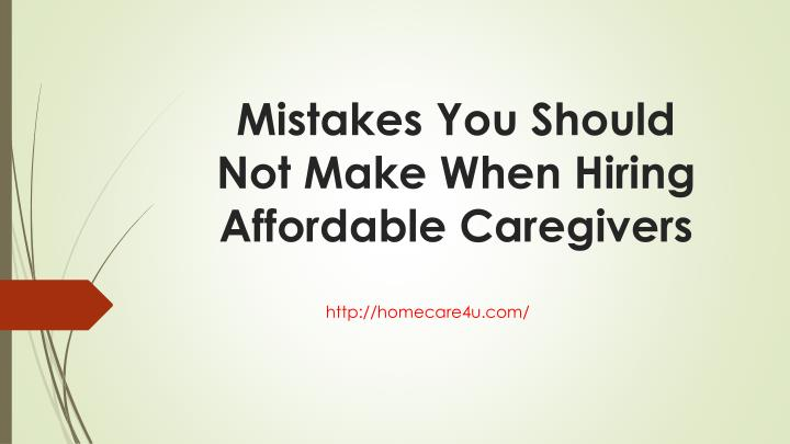 Mistakes You Should Not Make When Hiring Affordable Caregivers
