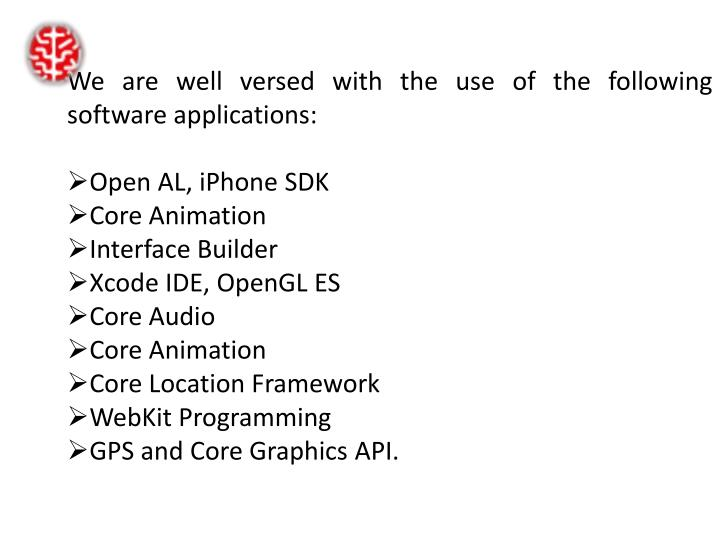 We are well versed with the use of the following software applications: