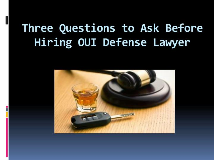 Three questions to ask before hiring oui defense lawyer