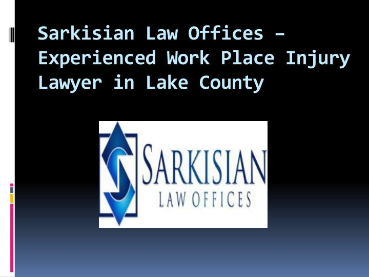 Sarkisian law offices experienced work place injury lawyer in lake county