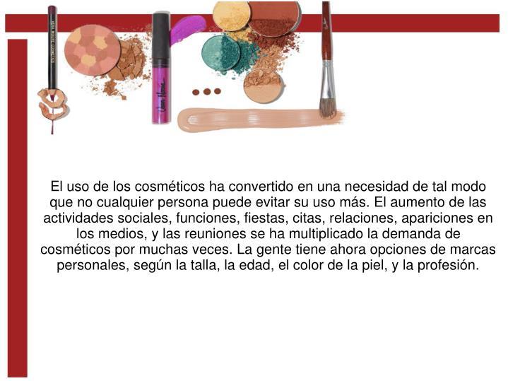 El uso de los cosméticos ha convertido en una necesidad de tal modo que no cualquier persona puede ...