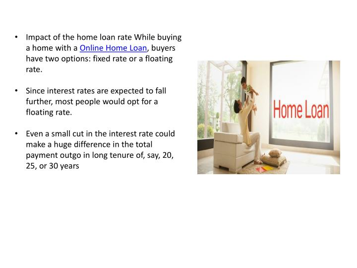Impact of the home loan rate While buying a home with a