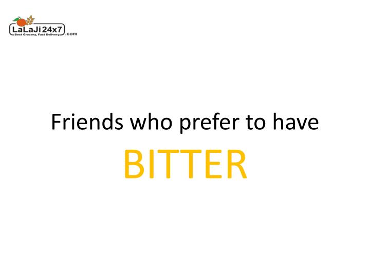 Friends who prefer to have