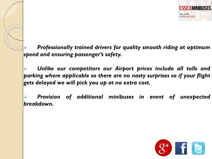 Professionally trained drivers for quality smooth riding at optimum speed and ensuring passenger's safety.