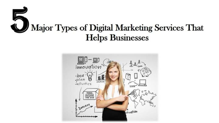 5 major types of digital marketing services that helps businesses