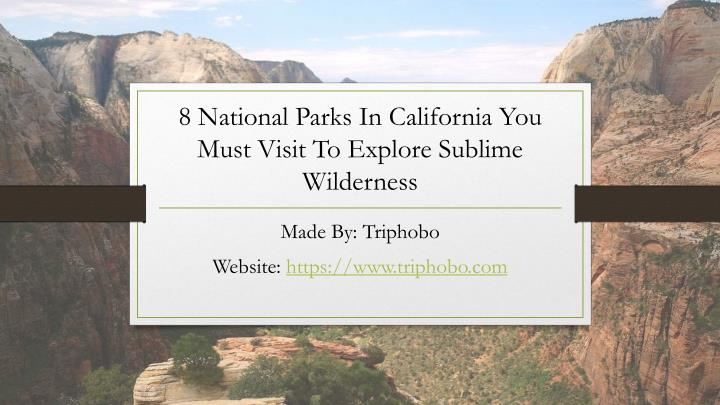 8 national parks in california you must visit to explore sublime wilderness n.