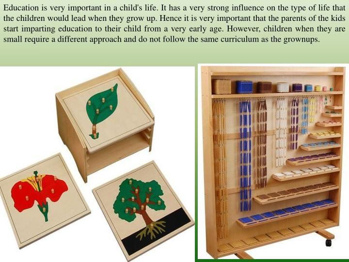 Education is very important in a child's life. It has a very strong influence on the type of life th...
