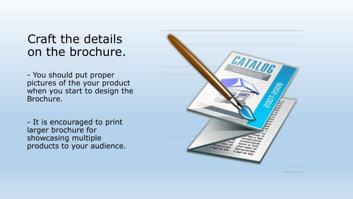 Craft the details on the brochure.
