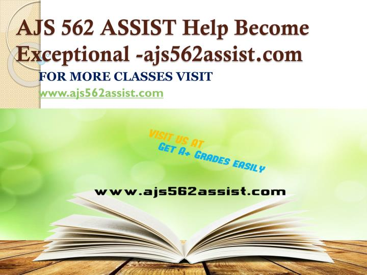 AJS 562 ASSIST Help Become Exceptional