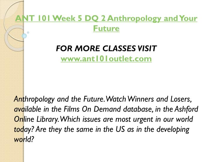 ANT 101 Week 5 DQ 2 Anthropology and Your Future