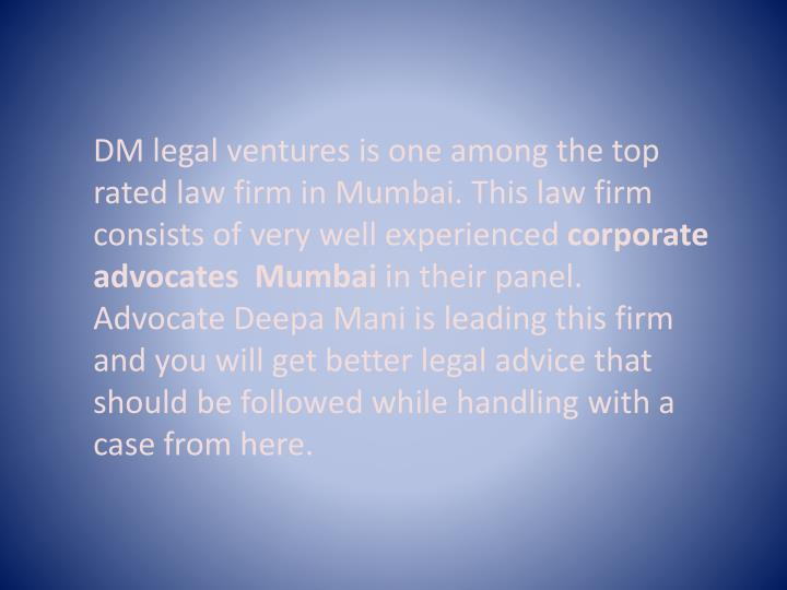 DM legal ventures is one among the top rated law firm in Mumbai. This law firm consists of very well experienced