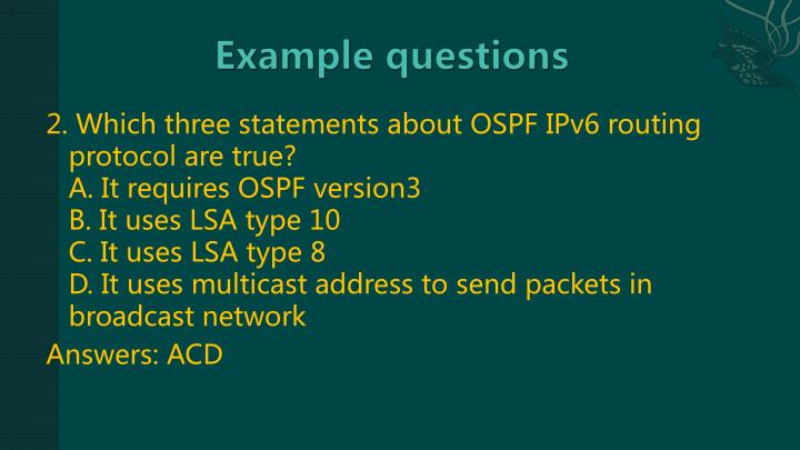 2. Which three statements about OSPF IPv6 routing