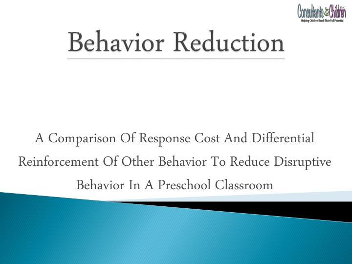 Behavior reduction