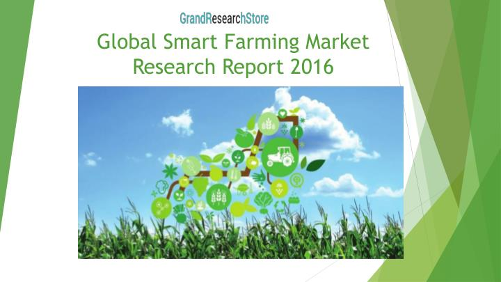 Global smart farming market research report 2016