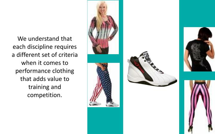 We understand that each discipline requires a different set of criteria when it comes to performance clothing
