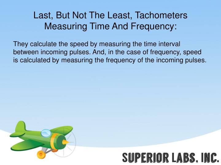 Last, But Not The Least, Tachometers Measuring Time And Frequency: