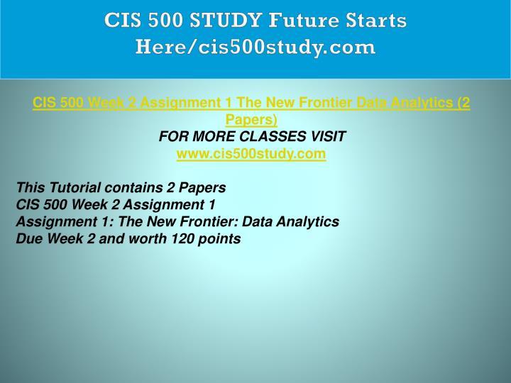 CIS 500 STUDY Future Starts Here/cis500study.com
