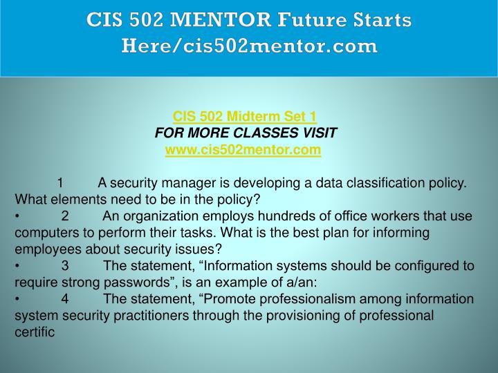 CIS 502 MENTOR Future Starts Here/cis502mentor.com