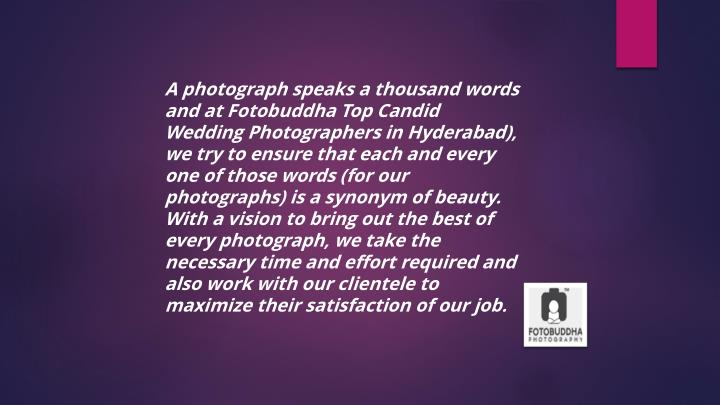 A photograph speaks a thousand words and at Fotobuddha Top Candid Wedding Photographers in Hyderabad...