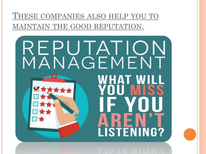 These companies also help you to maintain the good reputation.