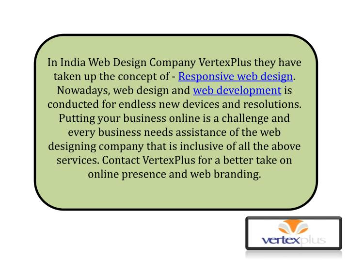 In India Web Design Company VertexPlus they have taken up the concept of -