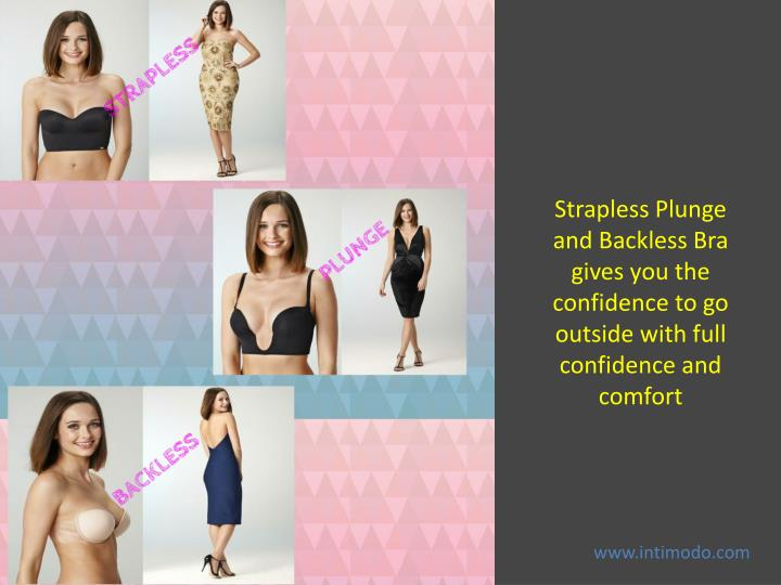 Strapless Plunge and Backless Bra gives you the confidence to go outside with full confidence and co...
