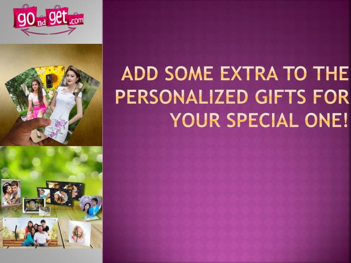 Add some extra to the personalized gifts for your special one