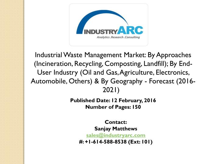 Industrial Waste Management Market: By Approaches (Incineration, Recycling, Composting, Landfill); B...