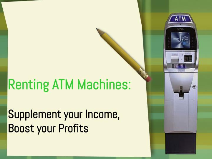 Renting atm machines supplement your income boost your profits