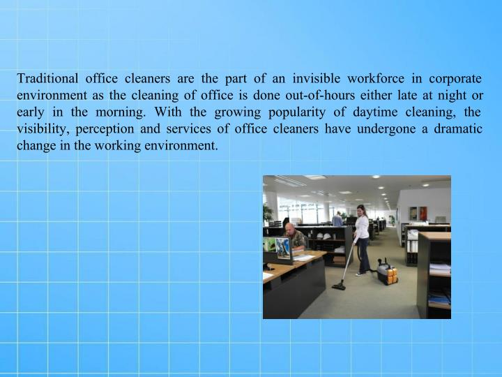 Traditional office cleaners are the part of an invisible workforce in corporate
