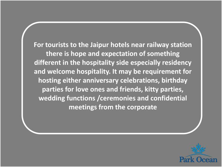 For tourists to the Jaipur hotels near railway station there is hope and expectation of something di...