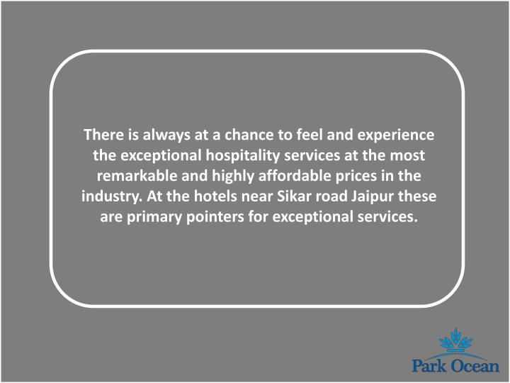 There is always at a chance to feel and experience the exceptional hospitality services at the most ...