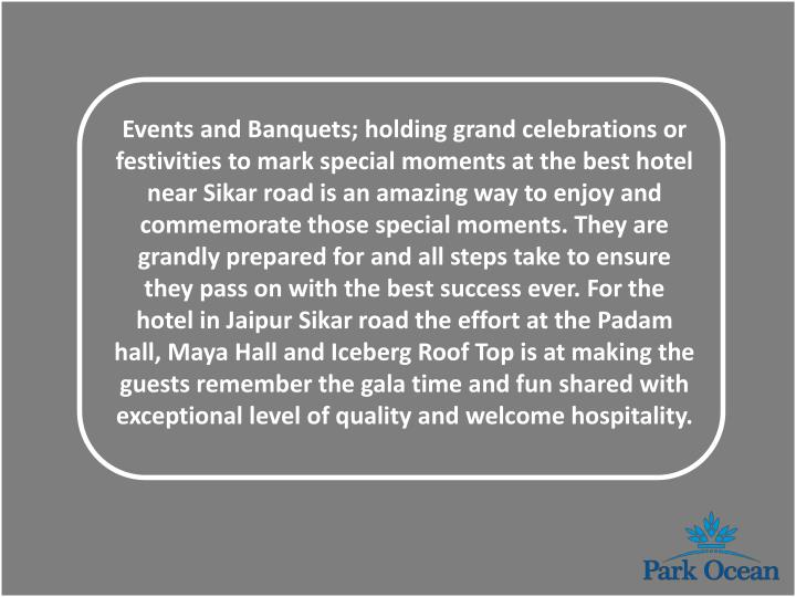 Events and Banquets; holding grand celebrations or festivities to mark special moments at the best hotel near Sikar road is an amazing way to enjoy and commemorate those special moments. They are grandly prepared for and all steps take to ensure they pass on with the best success ever. For the hotel in Jaipur Sikar road the effort at the