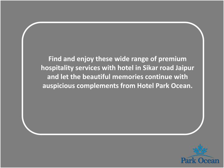Find and enjoy these wide range of premium hospitality services with hotel in Sikar road Jaipur and let the beautiful memories continue with auspicious complements from Hotel Park Ocean.