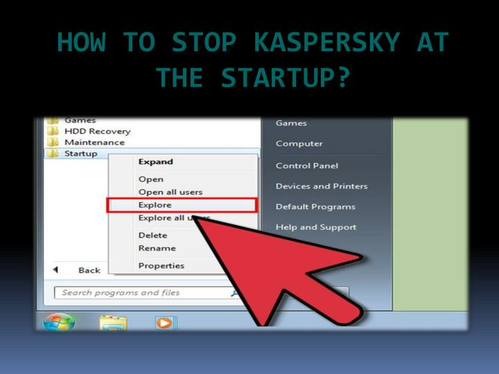 How to stop kaspersky at the startup