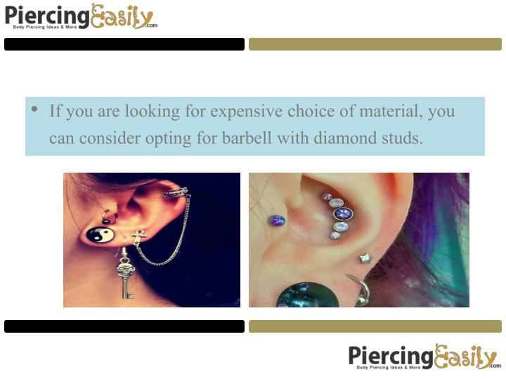 If you are looking for expensive choice of material, you can consider opting for barbell with diamond studs.