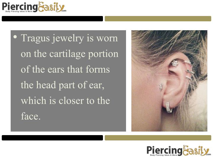 Tragus jewelry is worn on the cartilage portion of the ears that forms the head part of ear, which is closer to the face.