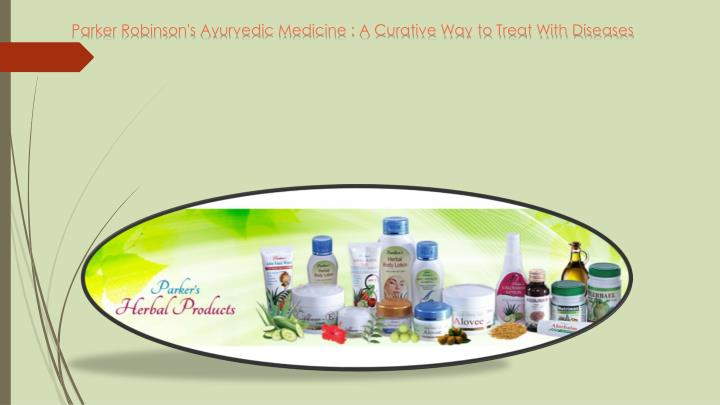 Parker Robinson's Ayurvedic Medicine : A Curative Way to Treat With Diseases