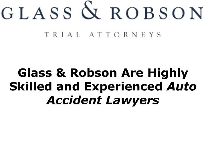 Glass & Robson Are Highly Skilled and Experienced