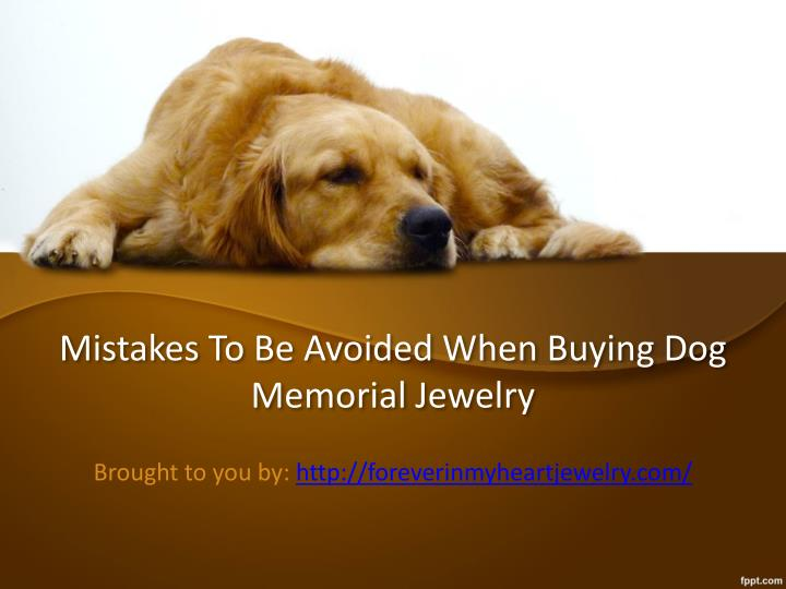 mistakes to be avoided when buying dog memorial jewelry n.