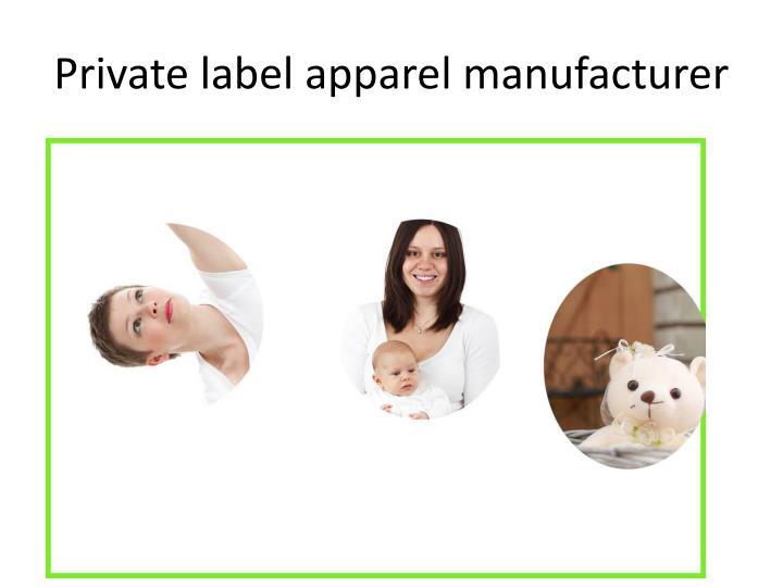 Private label apparel manufacturer