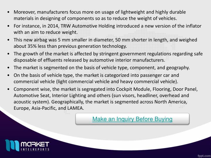 Moreover, manufacturers focus more on usage of lightweight and highly durable materials in designing of components so as to reduce the weight of vehicles.