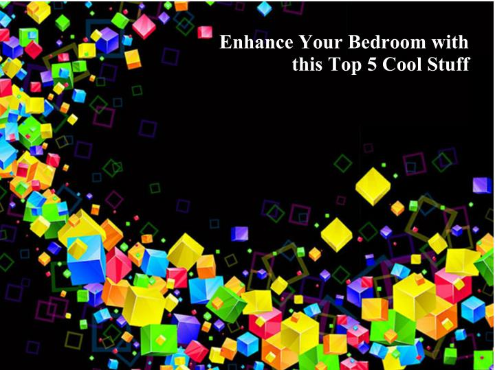 Enhance Your Bedroom with
