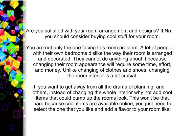 Are you satisfied with your room arrangement and designs? If No,
