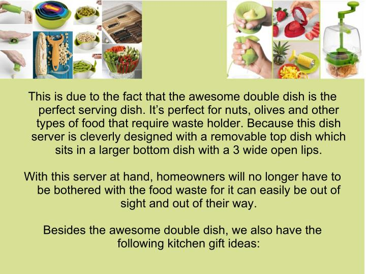 This is due to the fact that the awesome double dish is the