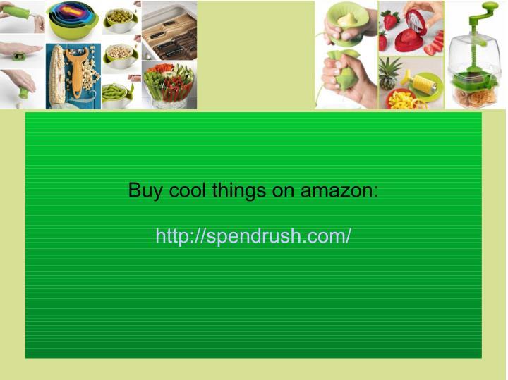 Buy cool things on amazon: