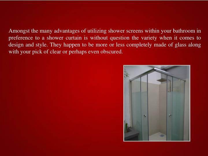 Amongst the many advantages of utilizing shower screens within your bathroom in preference to a show...