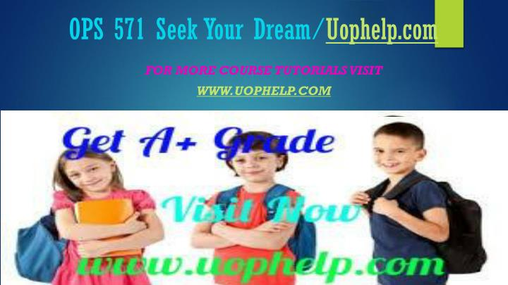Ops 571 seek your dream uophelp com
