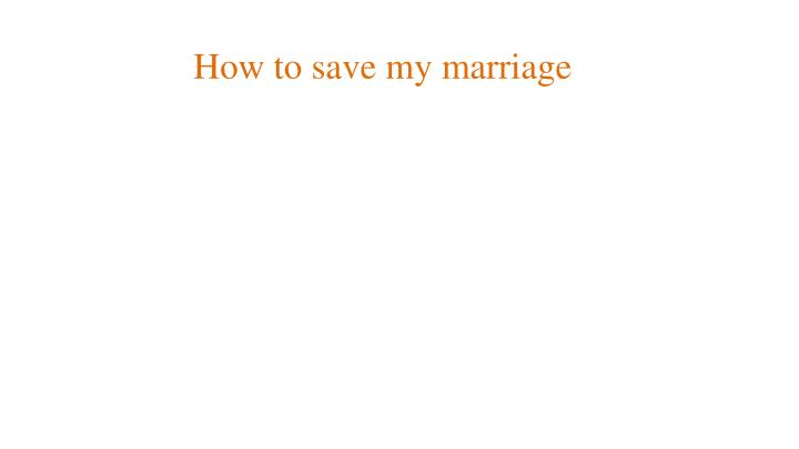 How to save my marriage